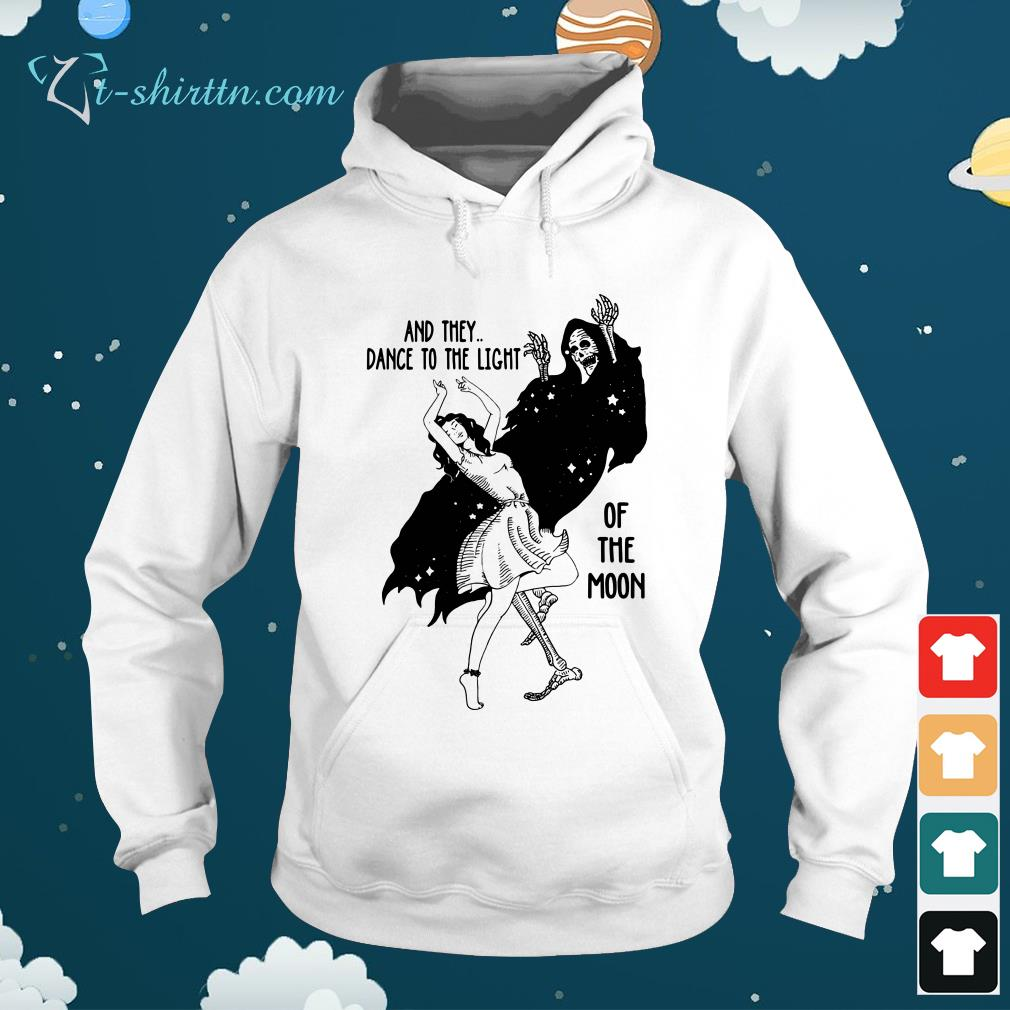 And-they-dance-to-the-light-of-the-moon-hoodie And they dance to the light of the moon shirt