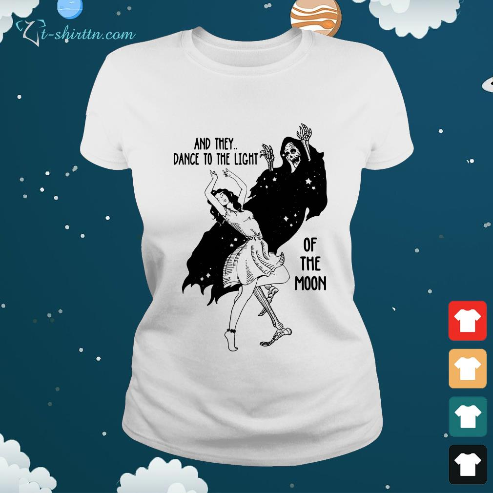 And-they-dance-to-the-light-of-the-moon-ladies-tee And they dance to the light of the moon shirt
