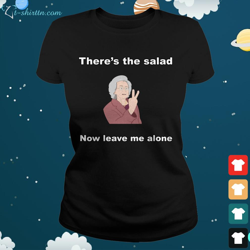 Theres-the-salad-now-leave-me-alone-ladies-tee There's the salad now leave me alone shirt