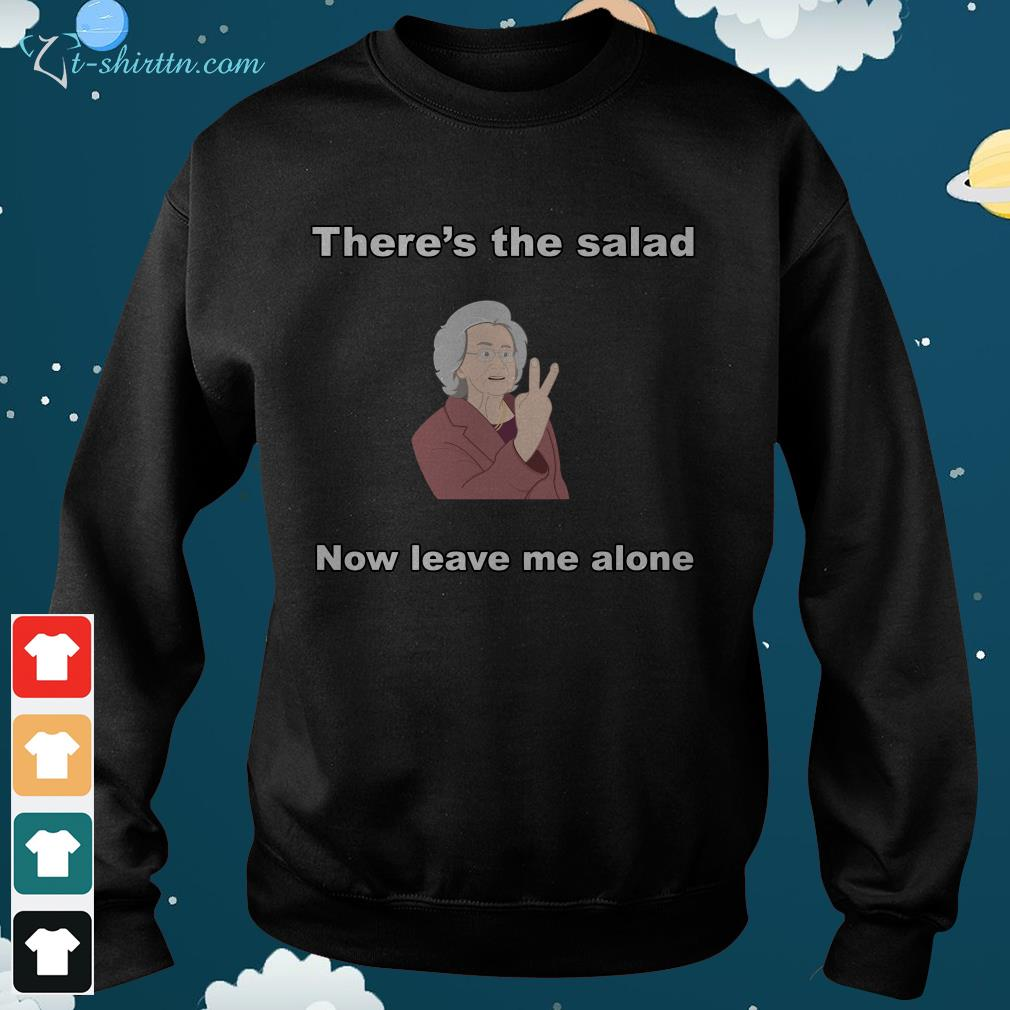 Theres-the-salad-now-leave-me-alone-sweater There's the salad now leave me alone shirt