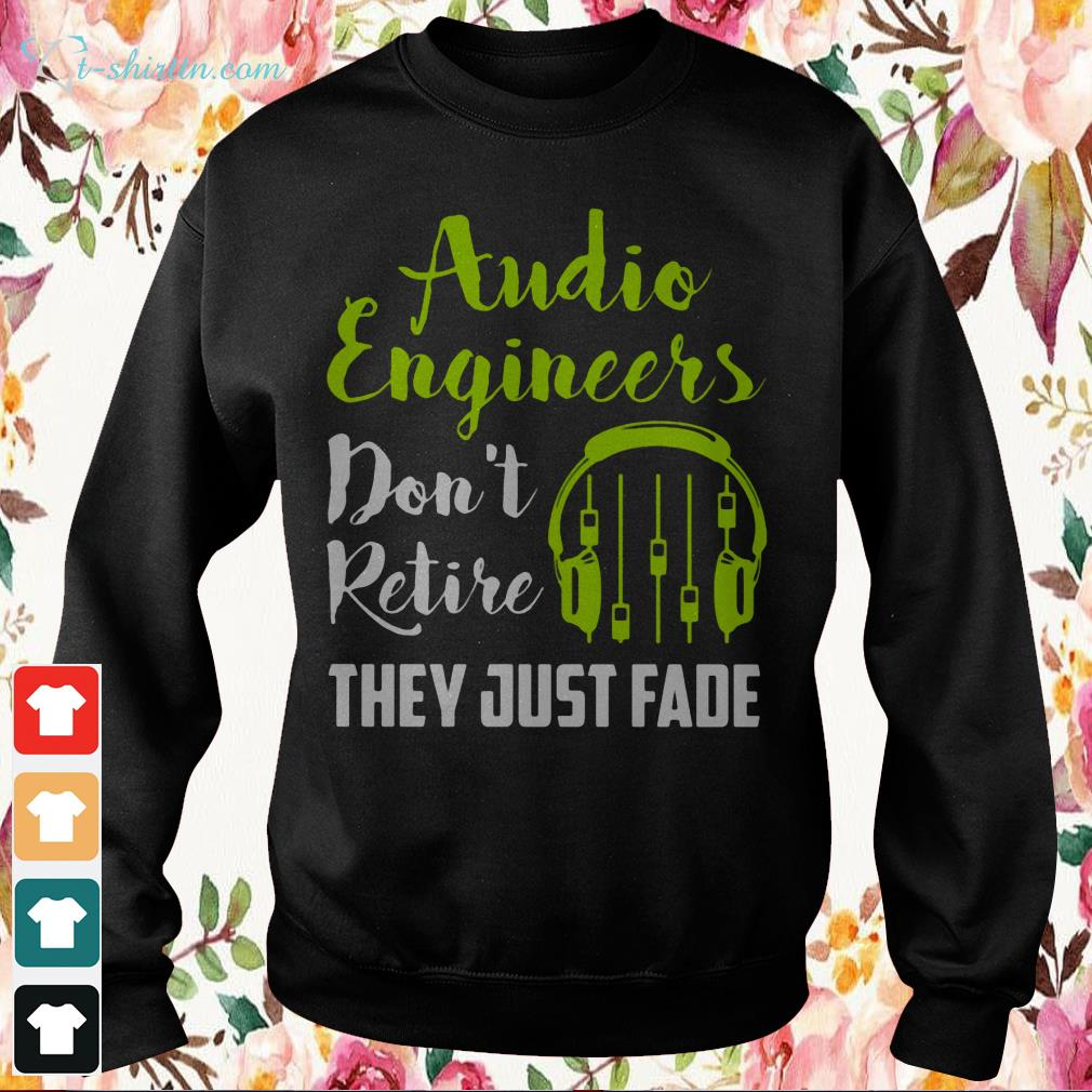audio engineers dont retire they just fade hoodie
