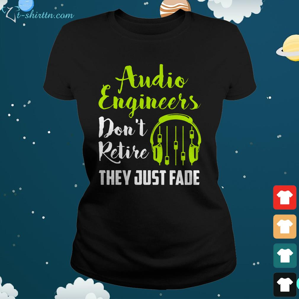 audio engineers dont retire they just fade ladies tee