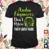 audio engineers dont retire they just fade t shirt