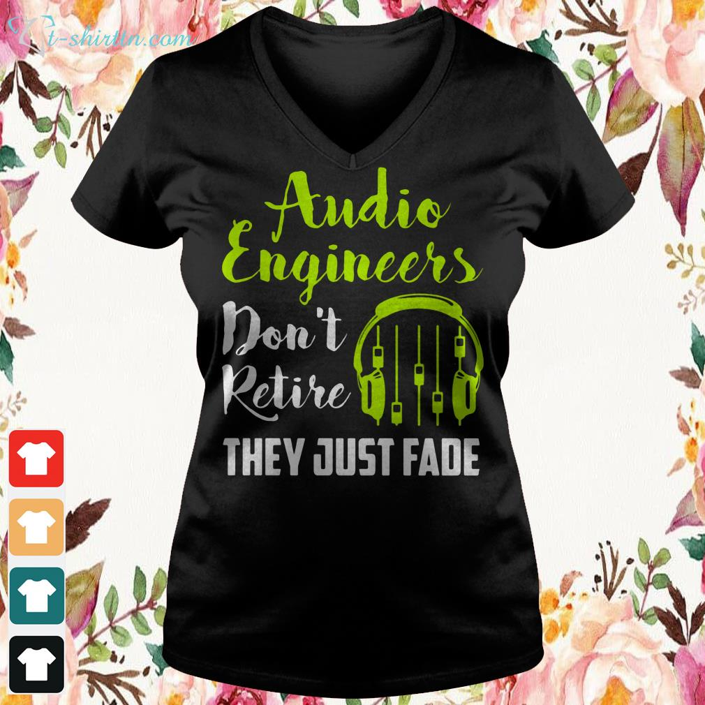 audio engineers dont retire they just fade v neck t shirt