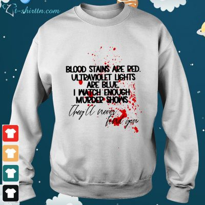 blood stains are red ultraviolet lights are blue i watch enough Sweater