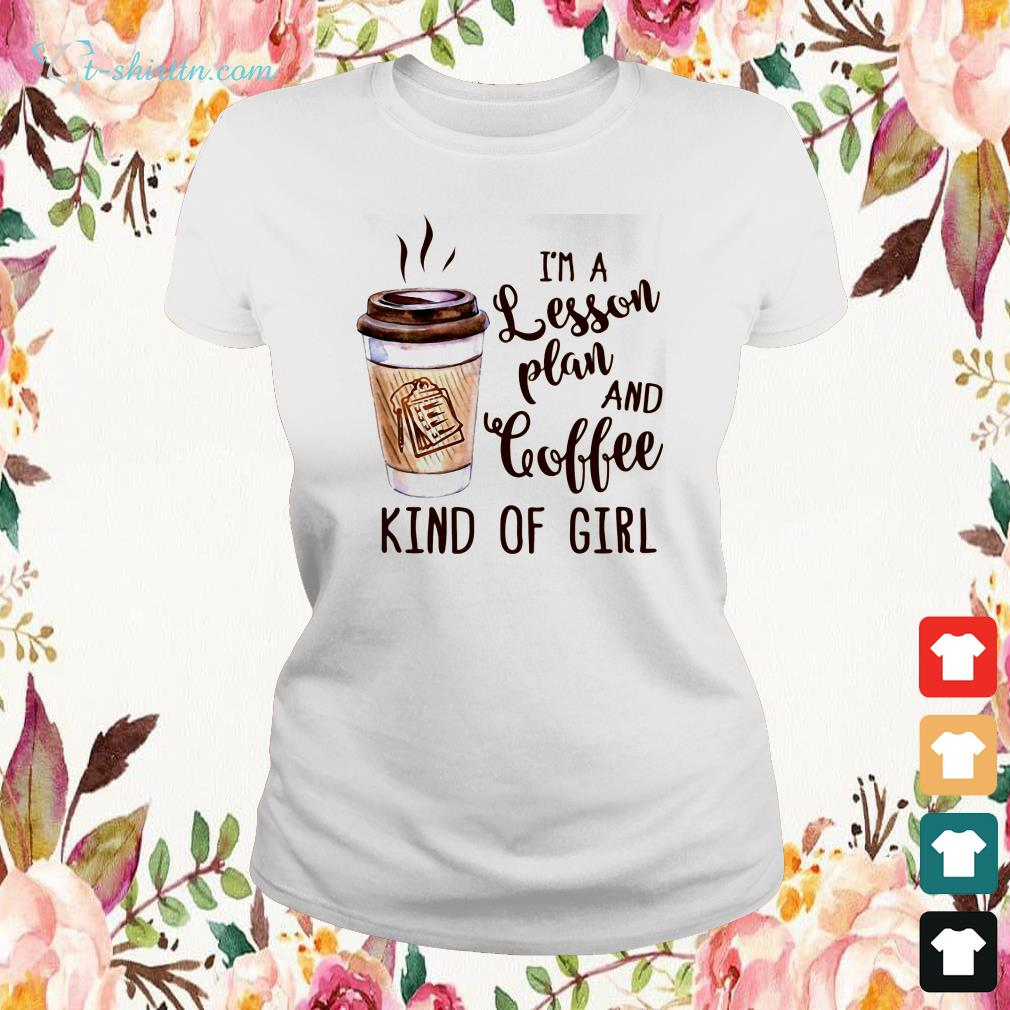 im-a-lesson-plan-and-coffee-kind-of-girl-ladies-tee I'm a lesson plan and coffee kind of girl shirt