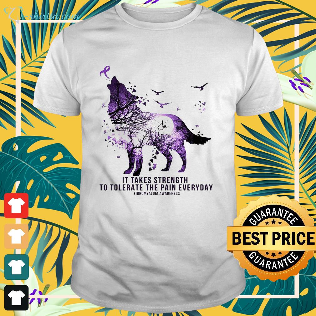 wolf-it-takes-strength-to-tolerate-the-pain-everyday-fibromyalgia-awareness-t-shirt The best shop for printing t-shirts for men and women