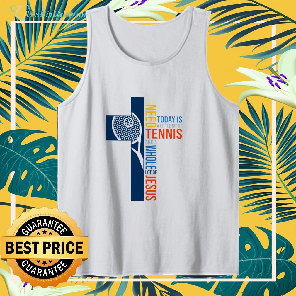 All I need today is a little bit of tennis - Jesus shirt