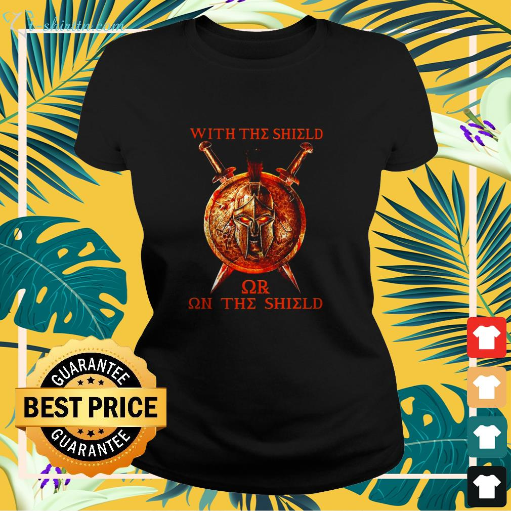 With The Shield or on The Shield ladies-tee