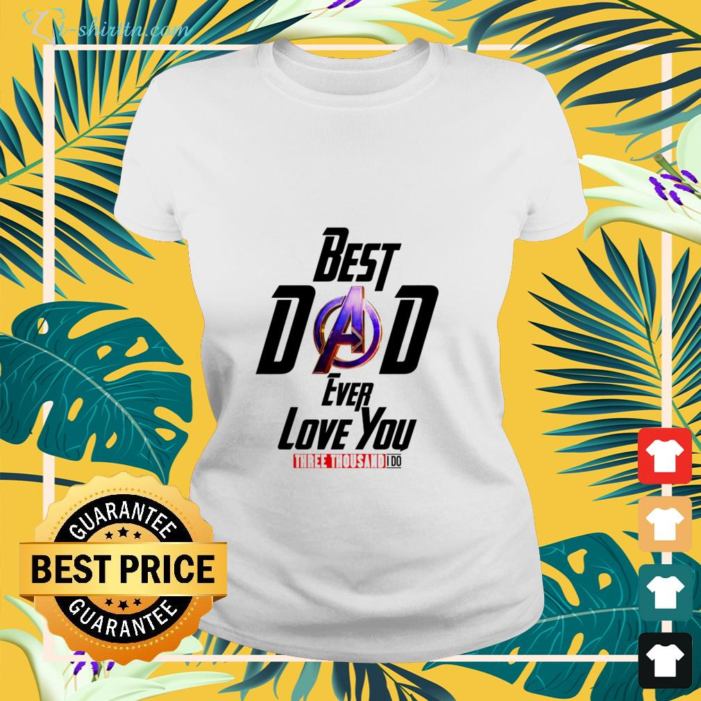 Avengers Best Dad ever love you three thousand I do shirt