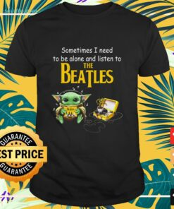 Baby Yoda Sometimes I need to be alone and listen to The Beatles shirt