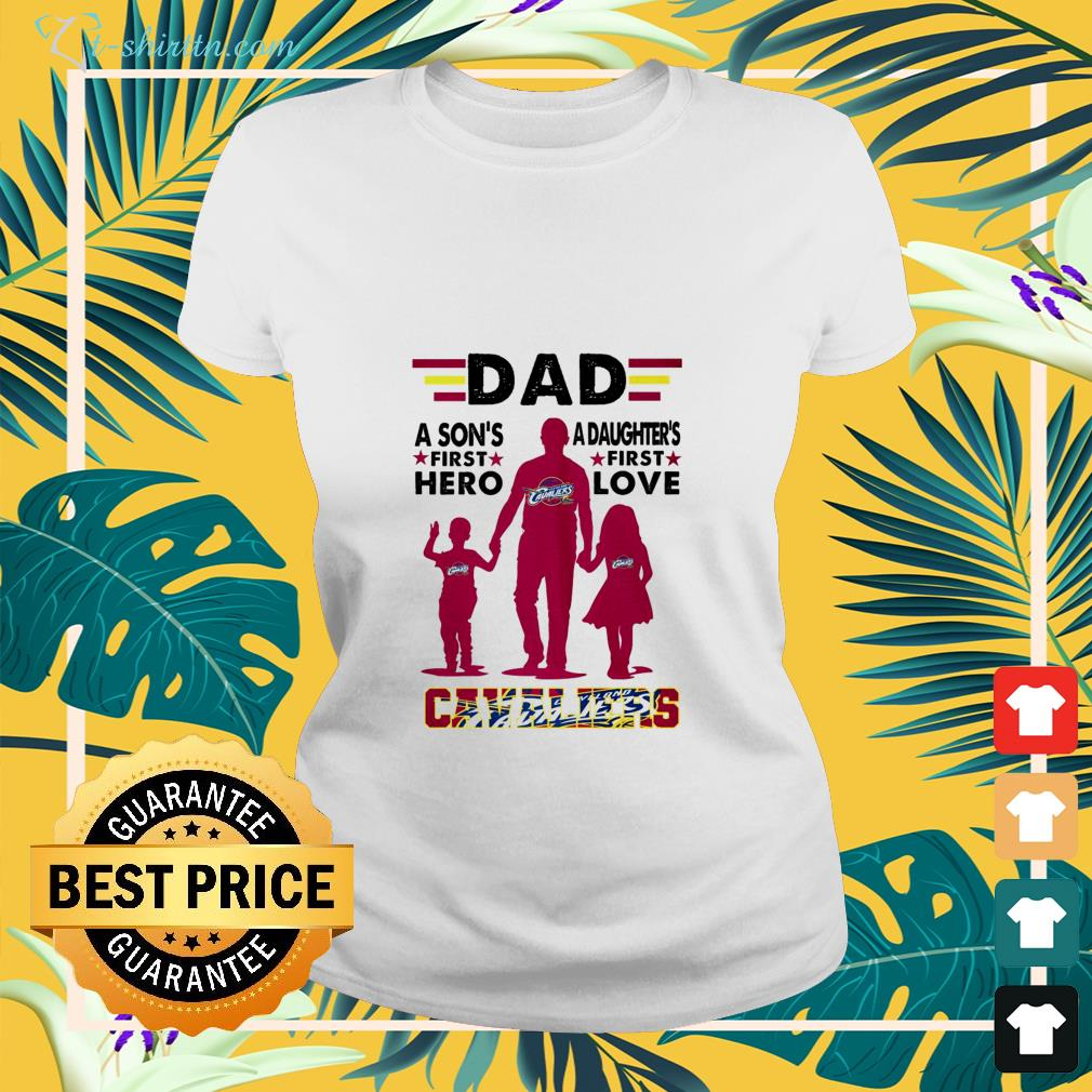 Dad Cavaliers a son's first hero and a daughter's first love shirt