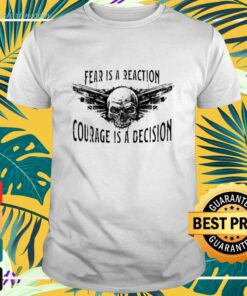 Fear is reaction courage is a decision shirt