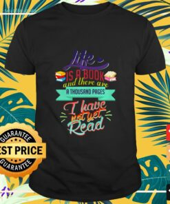 Like is a book and there are a thousand pages I have not yet read shirt