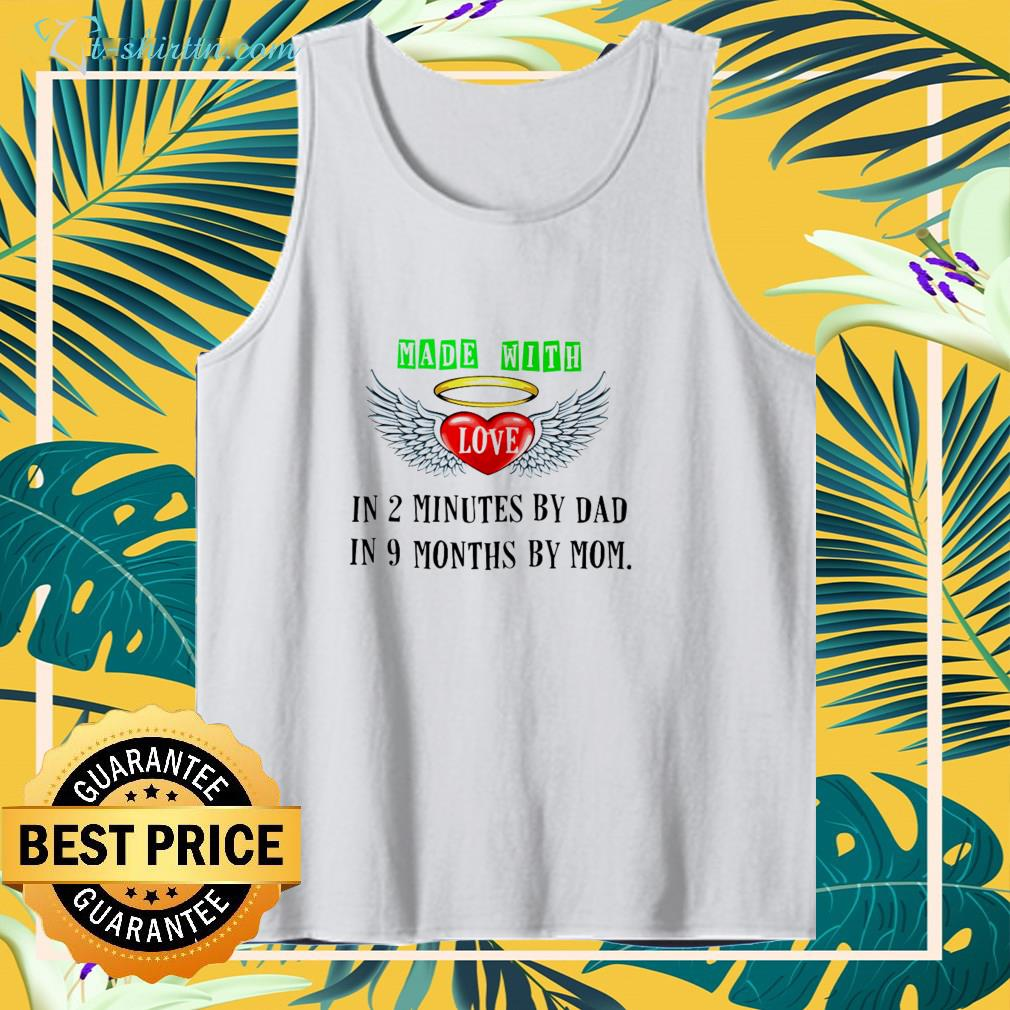 Made with Love in 2 minutes by Dad in 9 months by Mom shirt
