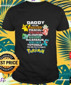 Pokemon Daddy you are as strong as Pikachu as smart as Slowking as brave as Bulbasaur as funny as Totodile shirt