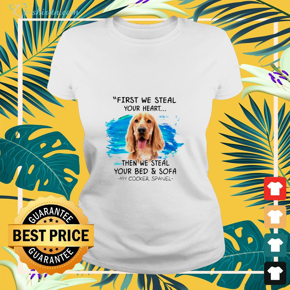 Golden Retriever first we steal your heart then we steal your bed and sofa my cocker spaniel shirt