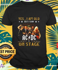 Yes I am old but I saw ACDC hard rock band on stage shirt