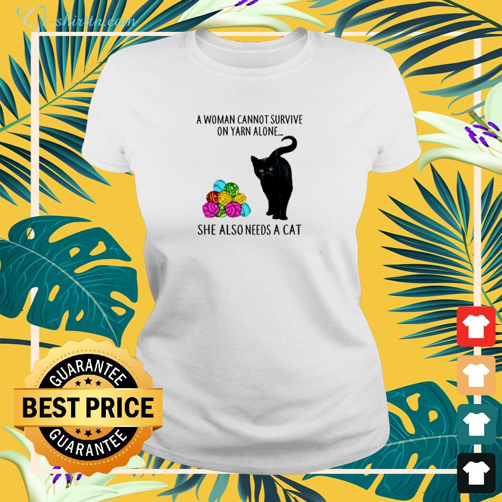 A woman cannot survive on yarn alone she also needs a cat ladies-tee