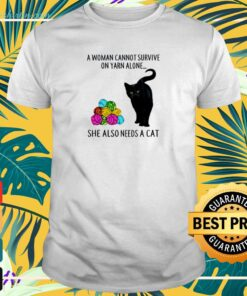 A woman cannot survive on yarn alone she also needs a cat t-shirt