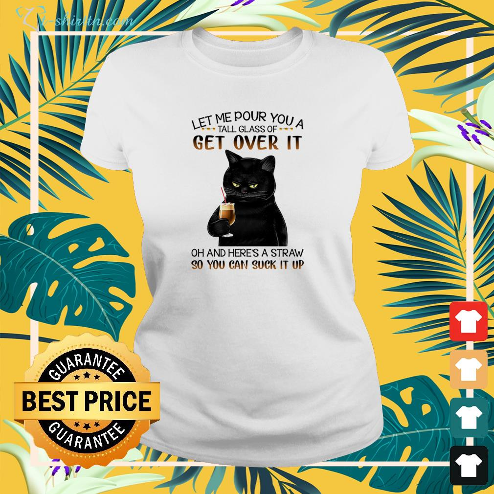 Black cat let me pour you a tall glass of get over it ladies-tee