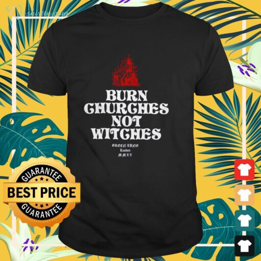 Burn churches not witches Green Lung London shirt