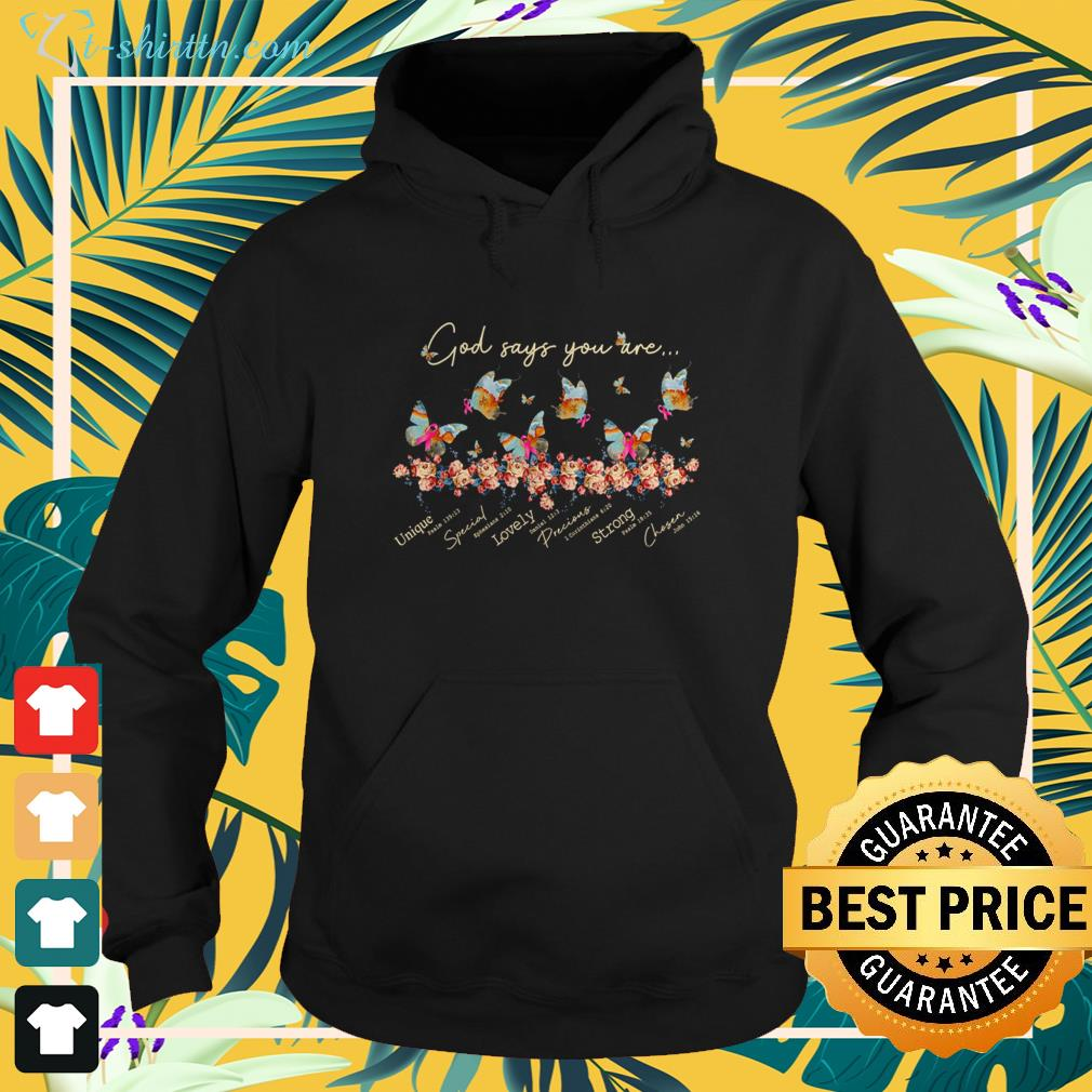 Butterfly God say you are unique special lovely precious strong chosen hoodie