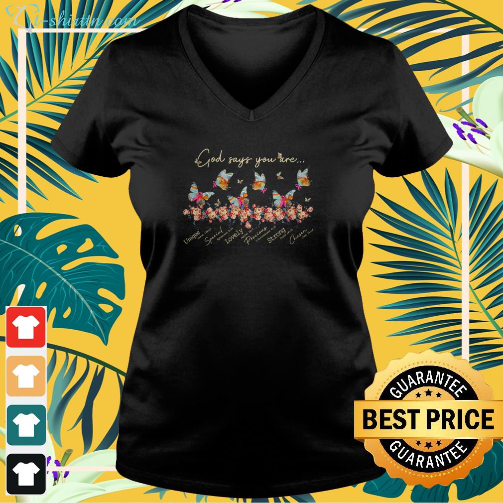 Butterfly God say you are unique special lovely precious strong chosen v-neck t-shirt