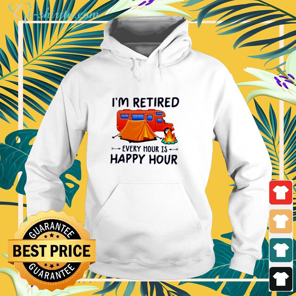 Camping I'm retired every hour is happy hour hoodie