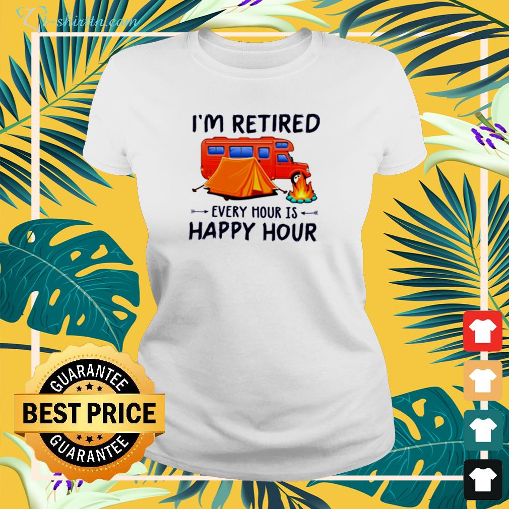 Camping I'm retired every hour is happy hour ladies-tee
