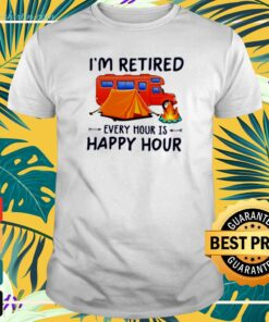 Camping I'm retired every hour is happy hour t-shirt