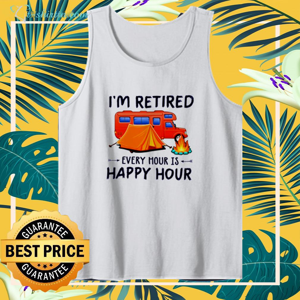 Camping I'm retired every hour is happy hour tank top