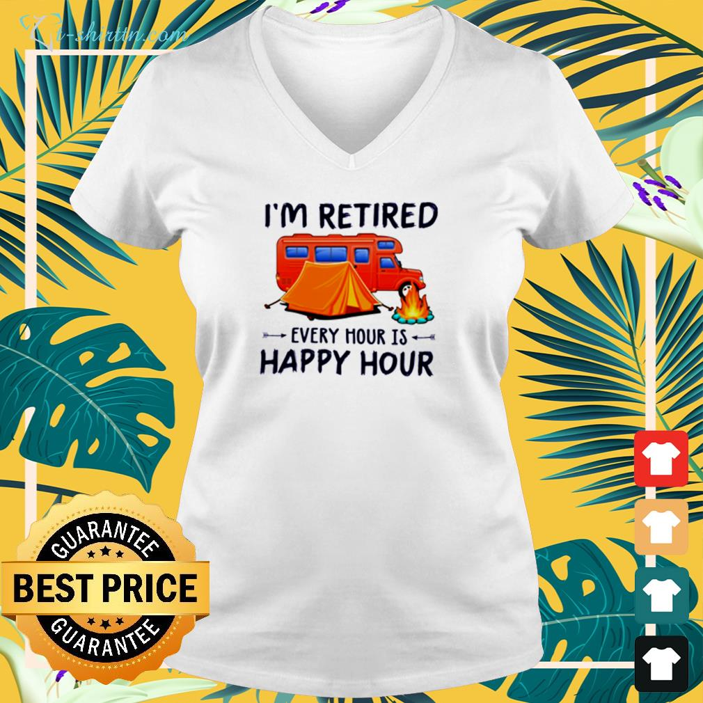 Camping I'm retired every hour is happy hour v-neck t-shirt