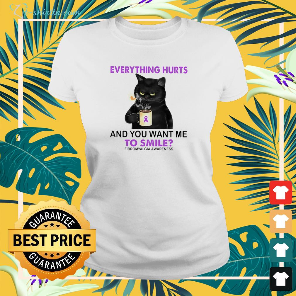 Cat everything hurts and you want me to smile fibromyalgia awareness ladies-tee