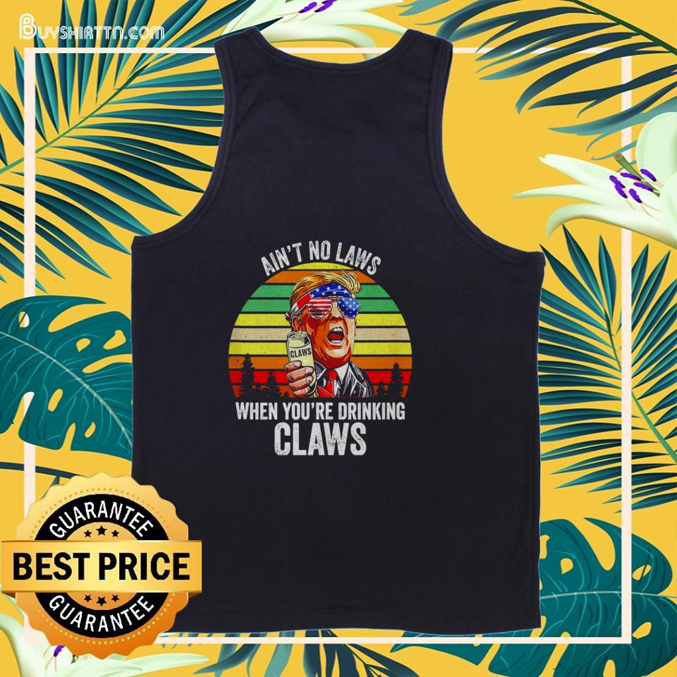 Donald Trump ain't no laws when you're drinking claws vintage tank top