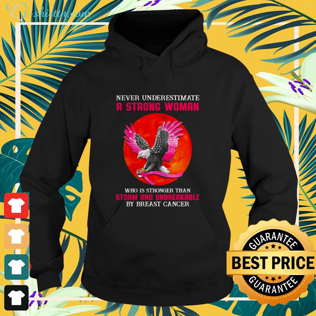 Eagle never underestimate a strong woman who is stronger than storm and unbreakable by breast cancer hoodie