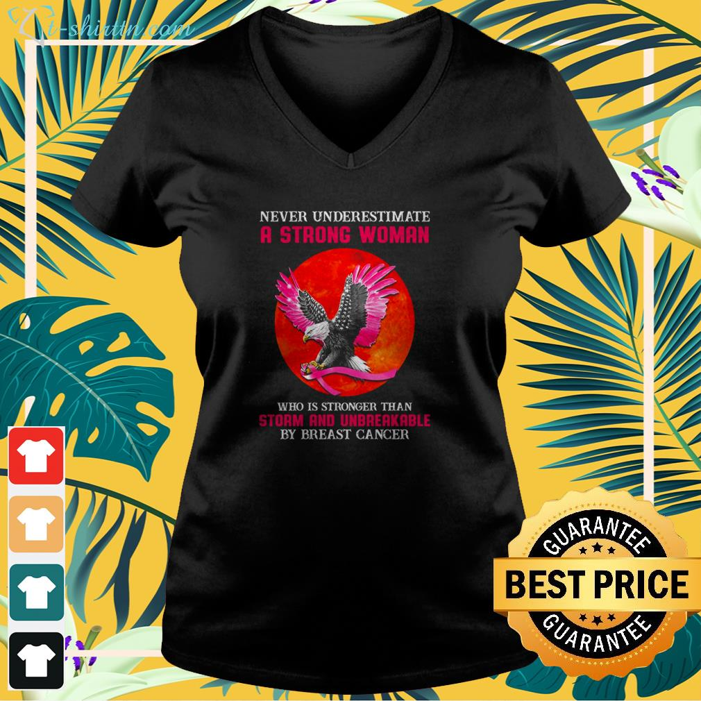 Eagle never underestimate a strong woman who is stronger than storm and unbreakable by breast cancer v-neck t-shirt