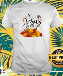 Fall for Jesus He never leaves t-shirt
