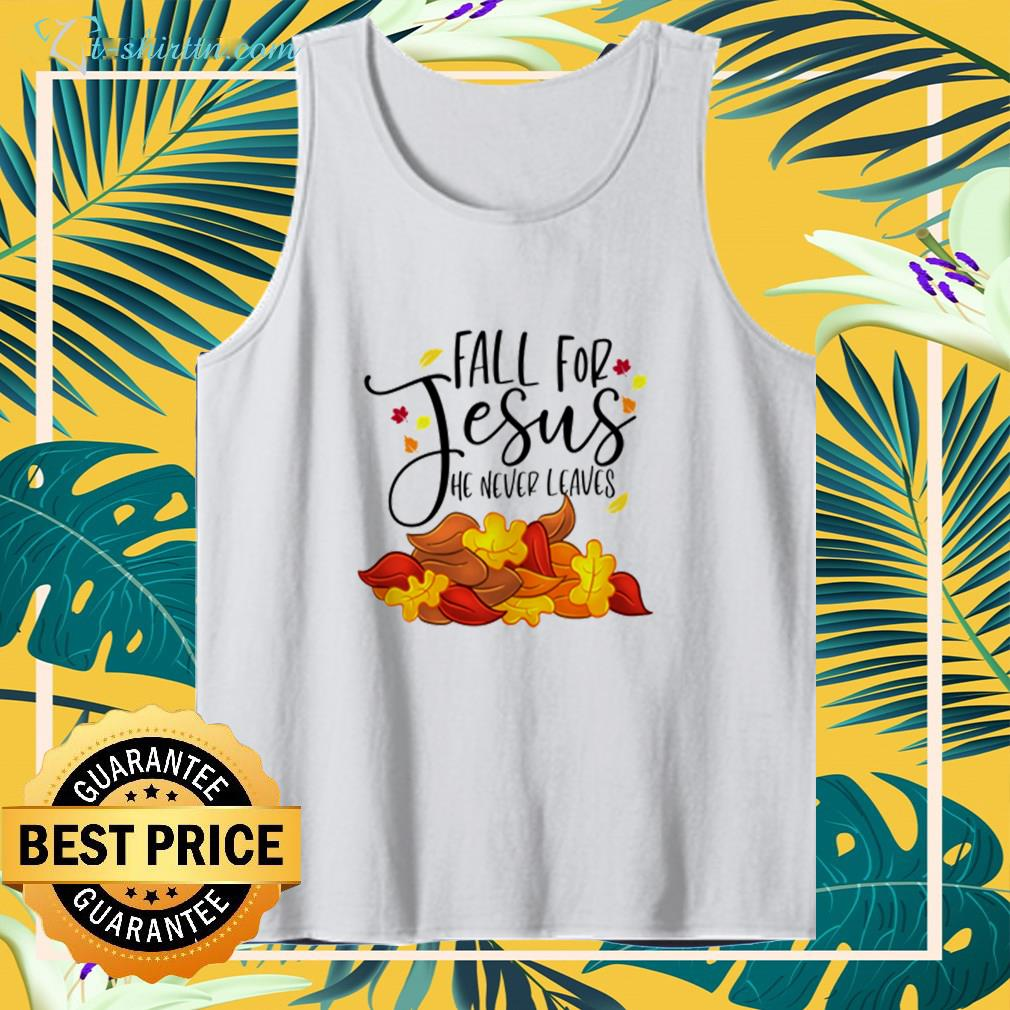 Fall for Jesus He never leaves tank top