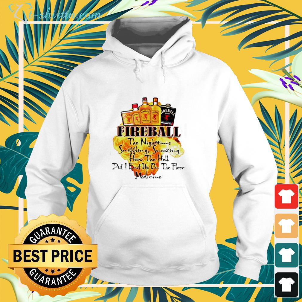 Fireball the nighttime sniffling sneezing how the hell did I end up on the floor medicine hoodie