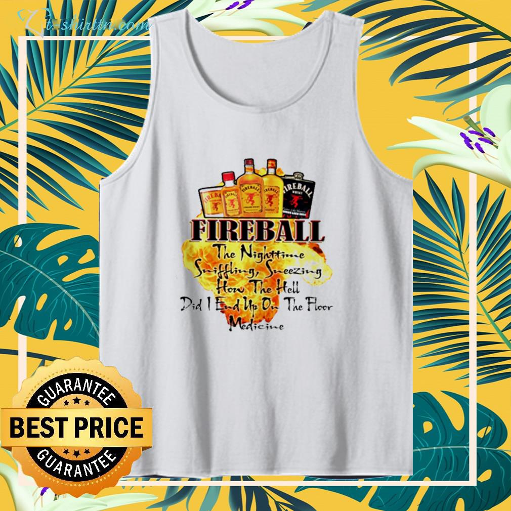 Fireball the nighttime sniffling sneezing how the hell did I end up on the floor medicine tank top