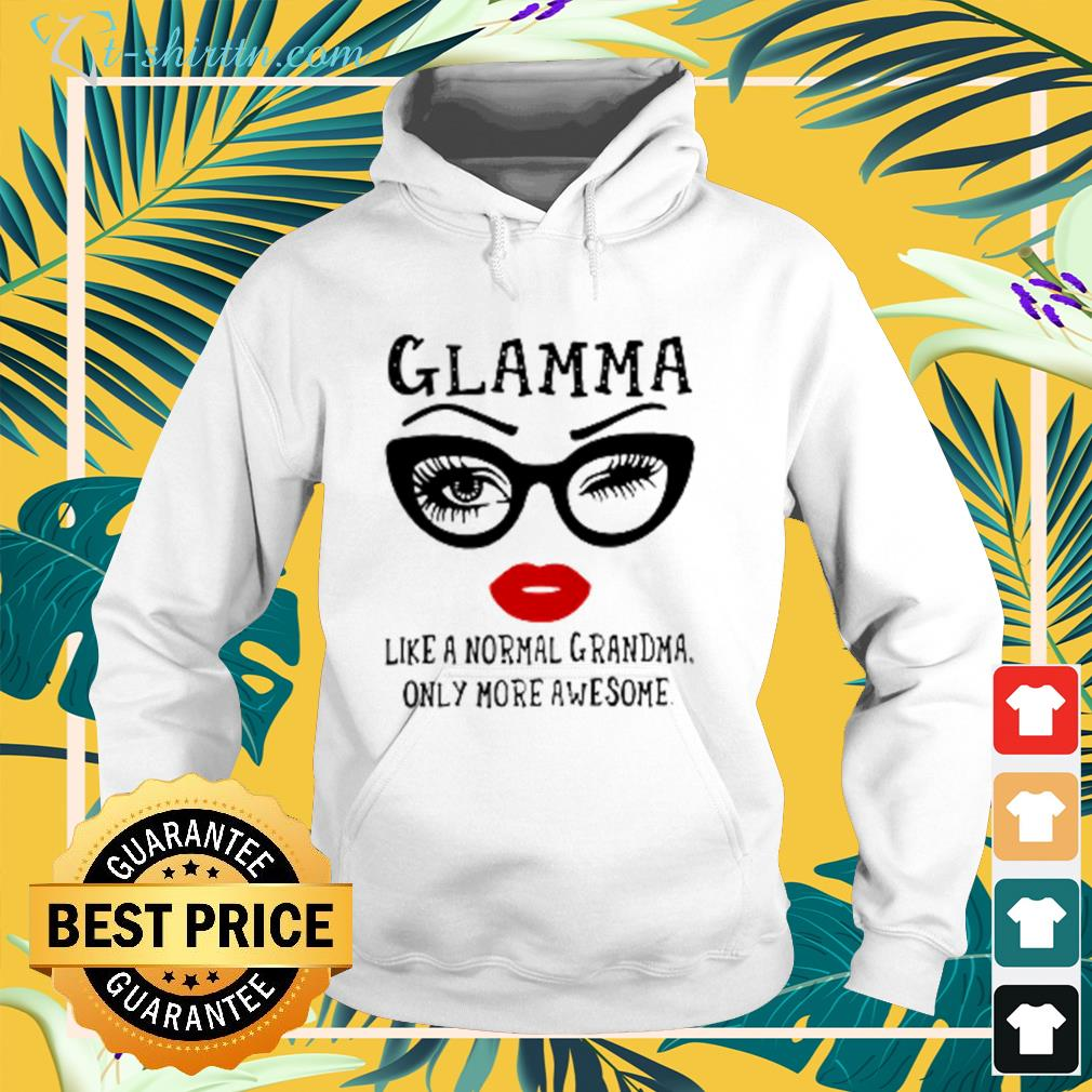 glamma-like-a-normal-grandma-only-more-awesome-hoodie Glamma Like A Normal Grandma Only More Awesome Shirt