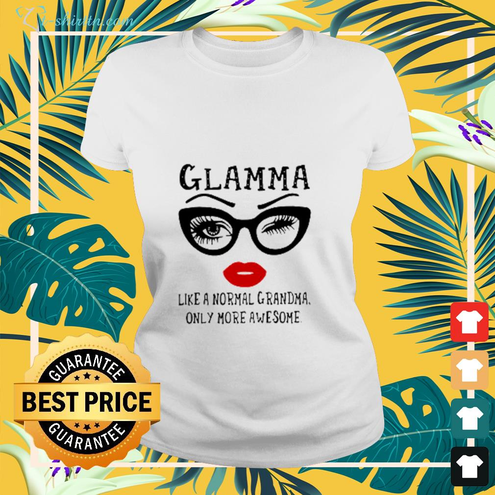 glamma-like-a-normal-grandma-only-more-awesome-ladies-tee Glamma Like A Normal Grandma Only More Awesome Shirt
