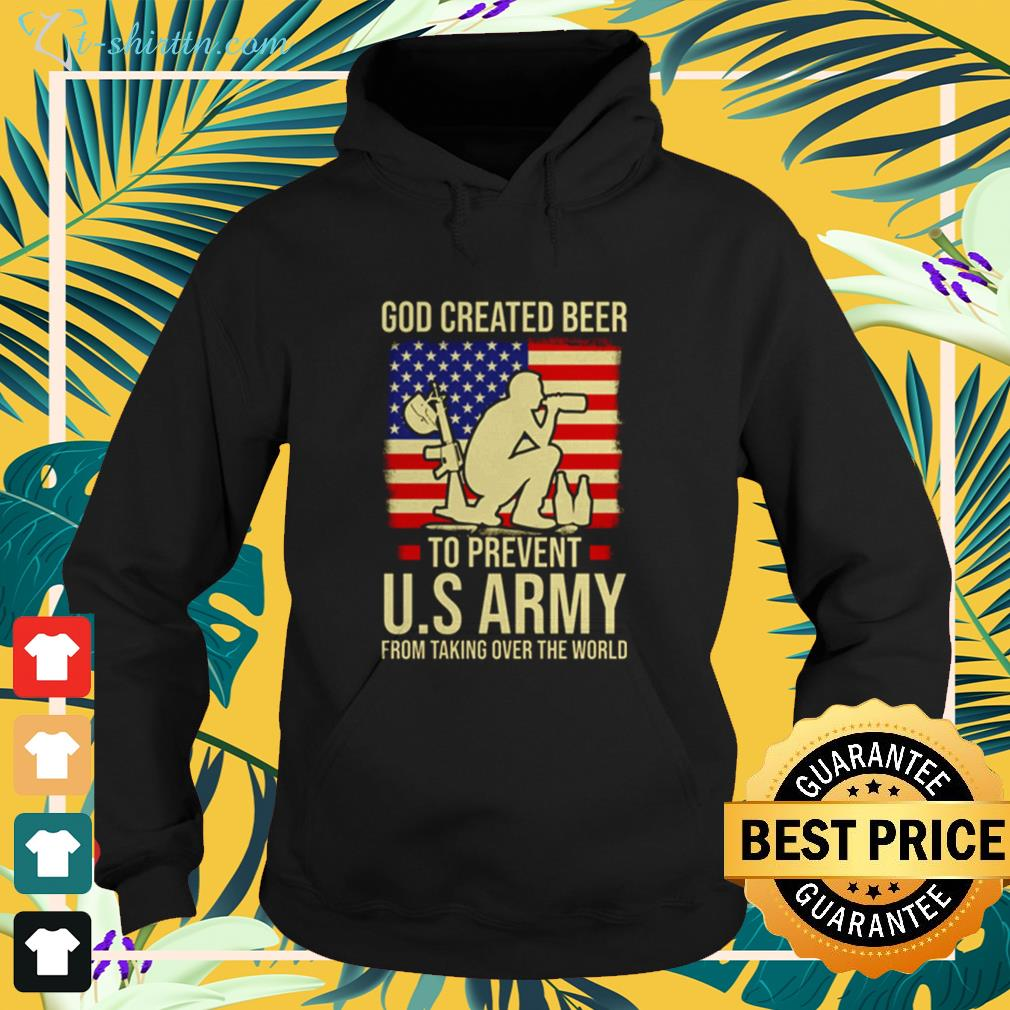 GOD Created Beer to Prevent U.S Army from taking over the World hoodie