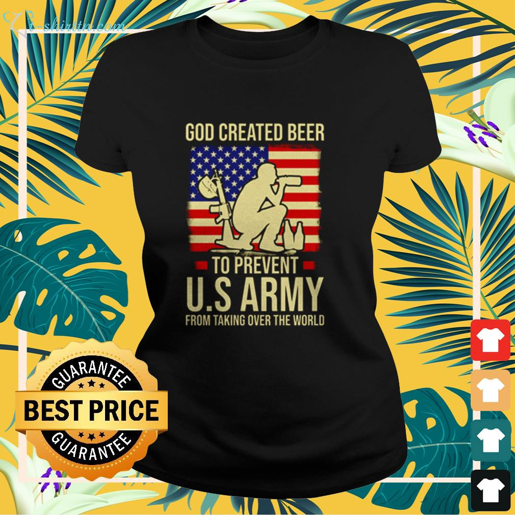 GOD Created Beer to Prevent U.S Army from taking over the World ladies-tee