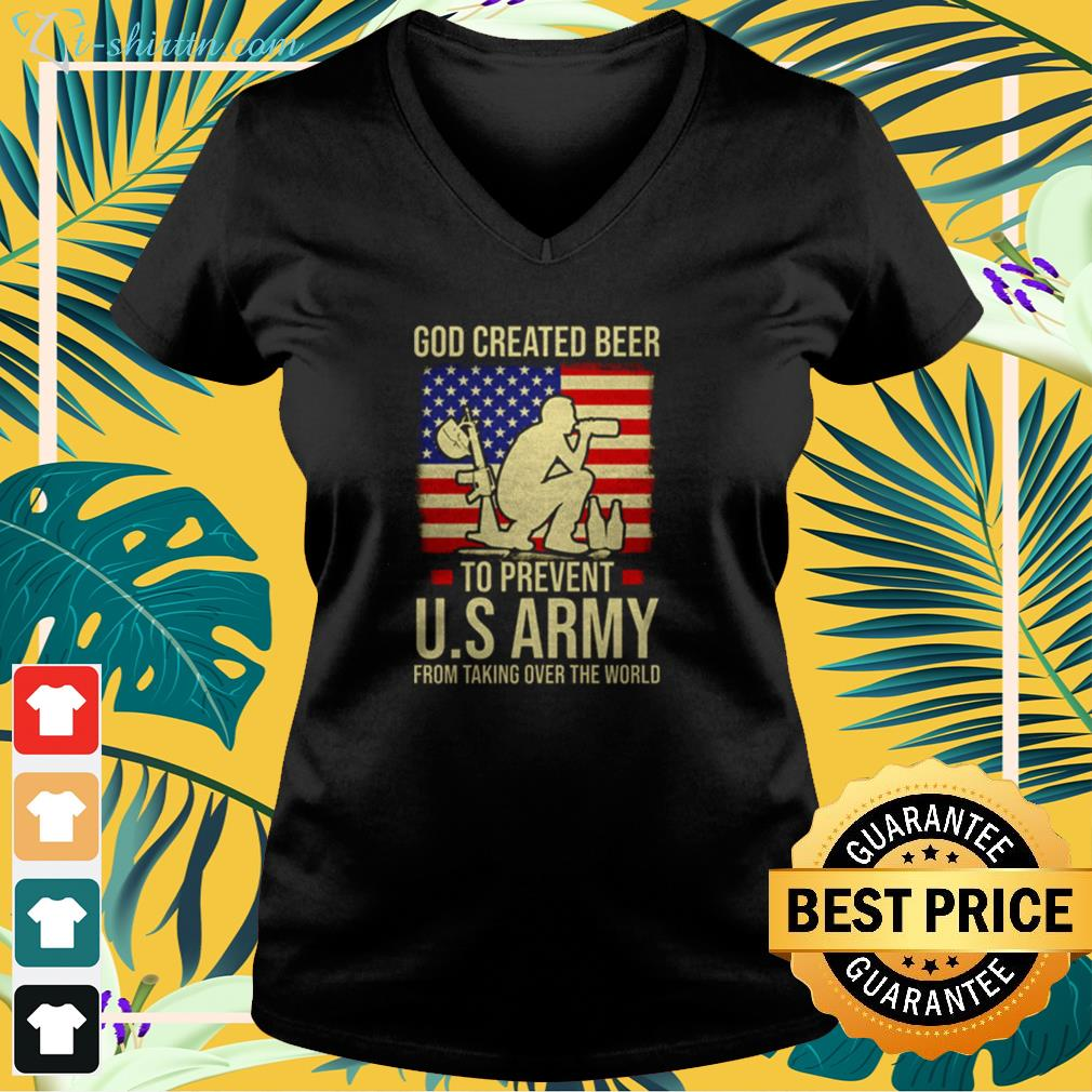 GOD Created Beer to Prevent U.S Army from taking over the World v-neck t-shirt