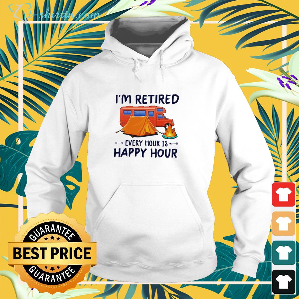 Hot Camping i'm retired every hour is happy hour hoodie