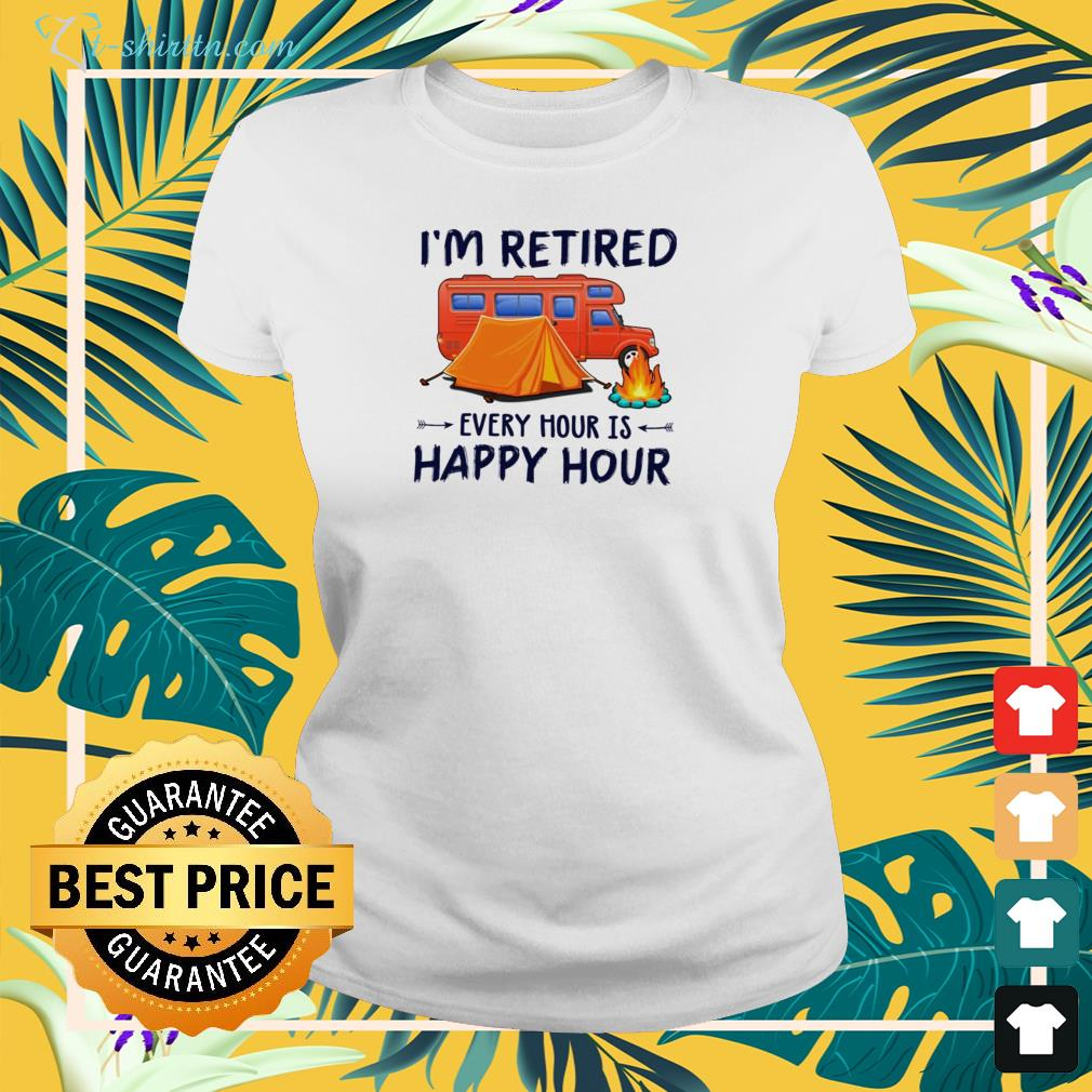 Hot Camping i'm retired every hour is happy hour ladies-tee