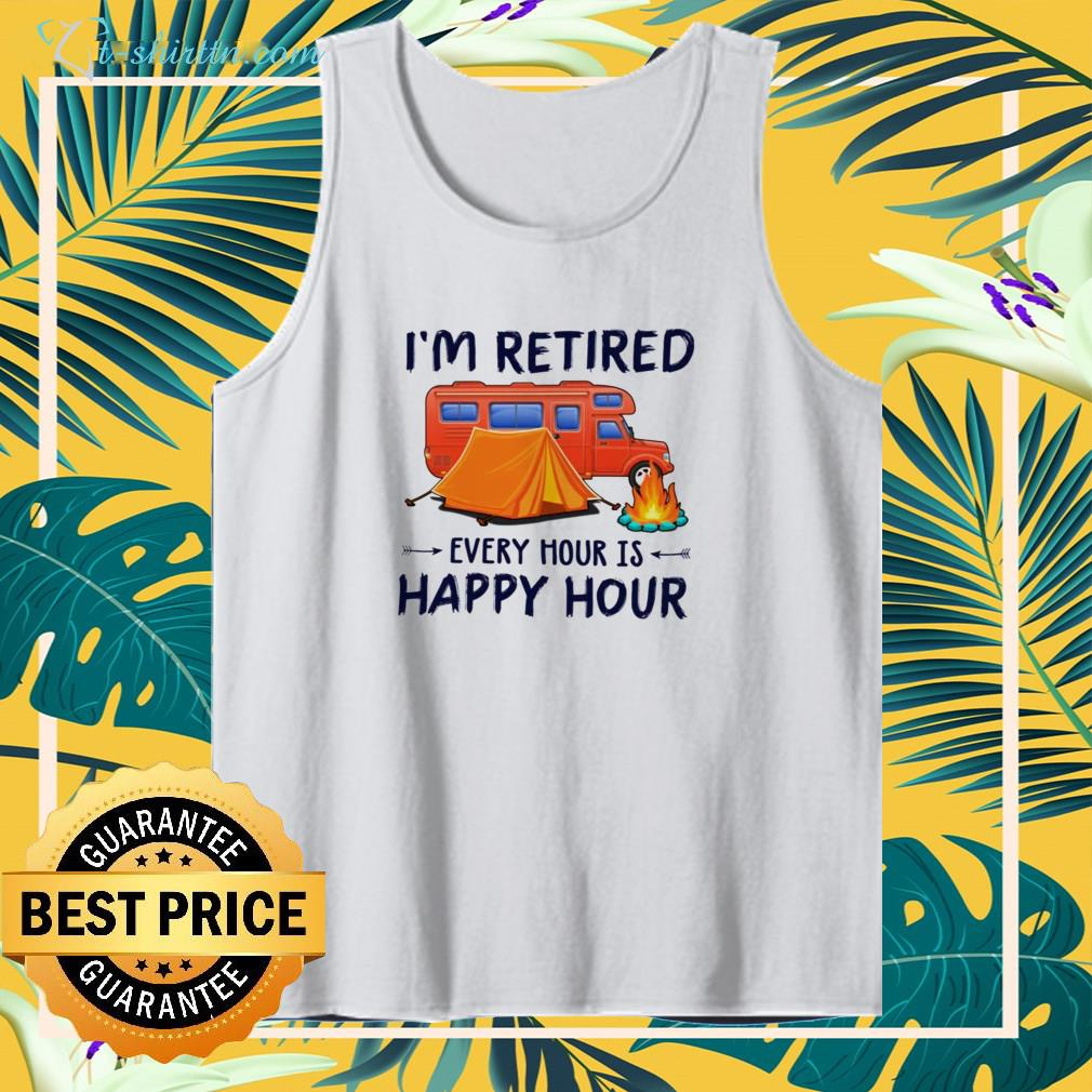 Hot Camping i'm retired every hour is happy hour tank top