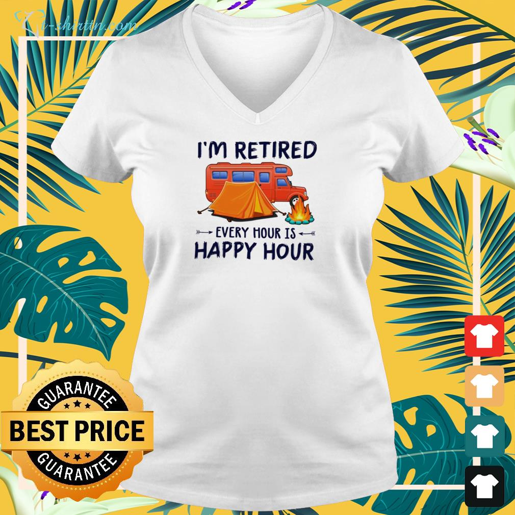 Hot Camping i'm retired every hour is happy hour v-neck t-shirt